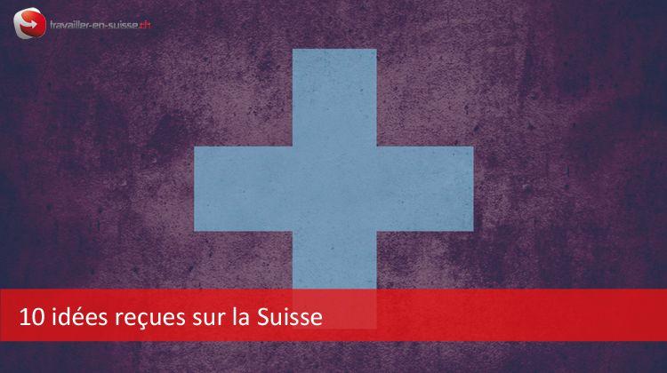 Les idées reçues sur la Suisse