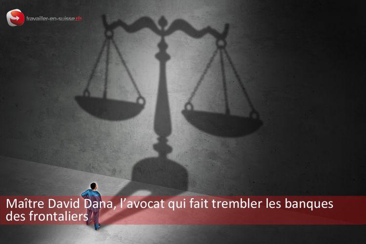 Maître David Dana, l'avocat des frontaliers